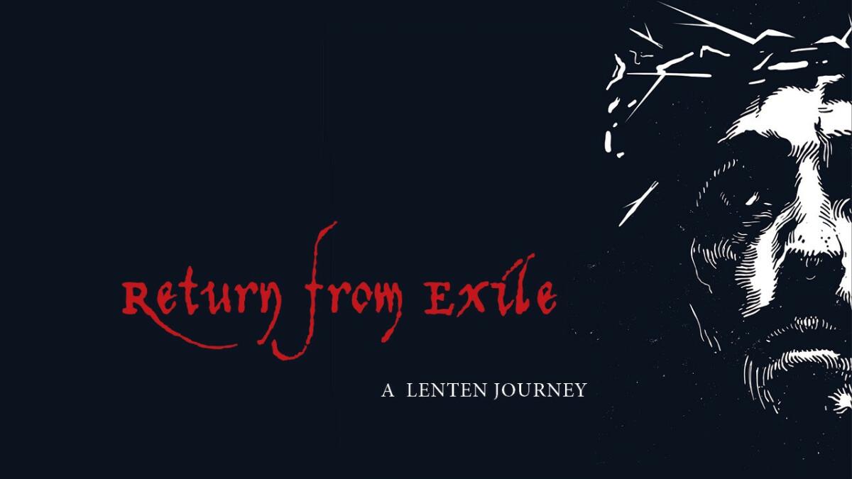 """Lenten Worship: """"Return from Exile: A Lenten Journey"""""""