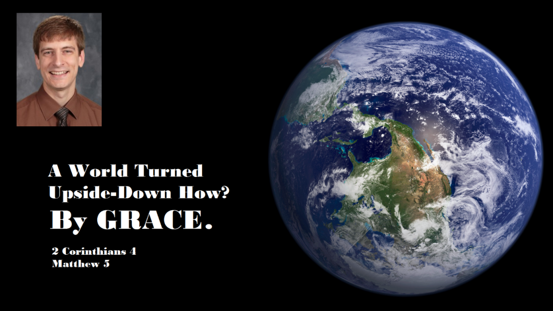 A World Turned Upside Down How? By Grace.