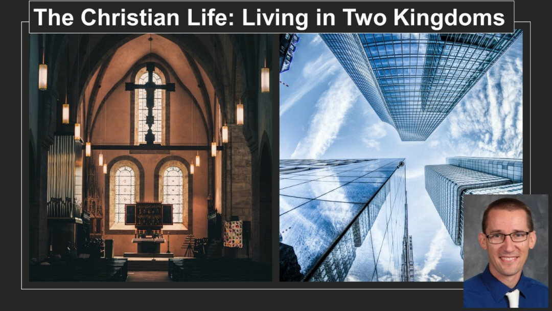 The Christian Life: Living in Two Kingdoms