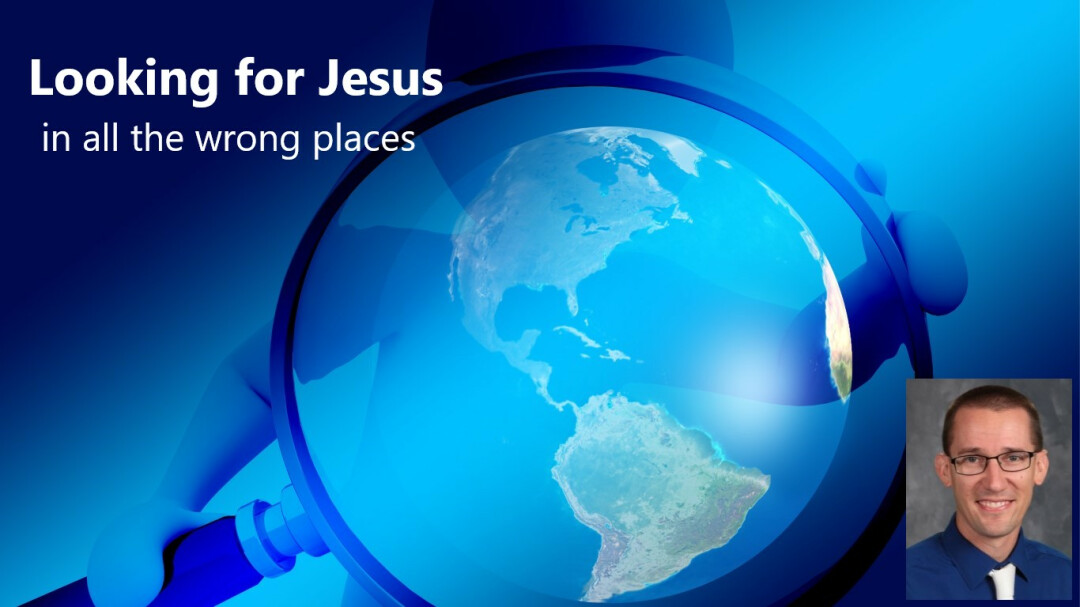 Looking for Jesus in All the Wrong Places