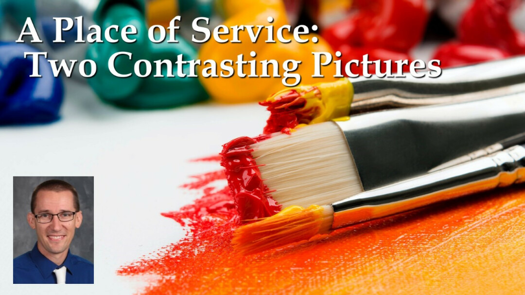 A Place of Service: Two Contrasting Pictures